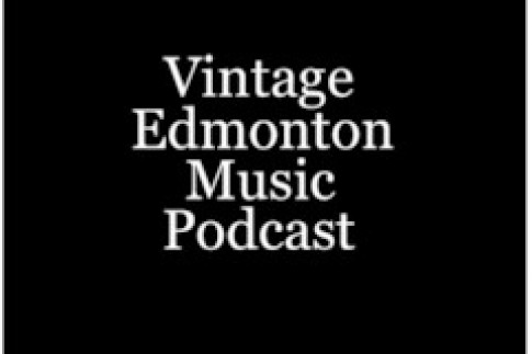 Vintage Edmonton Music Podcast #24