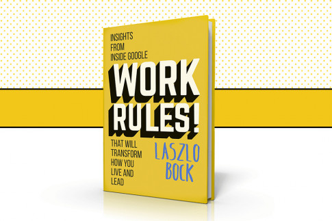 Work Rules!: a new book of insights from Google`s Laszlo Bock that will transform how you live and lead