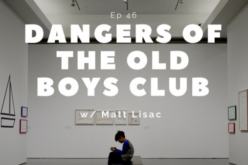 Dangers of the Old Boys Club with Matt Lisac