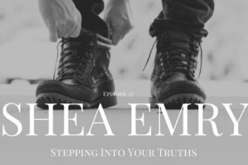 Episode 27: Shea Emry/Stepping Into Your Truths